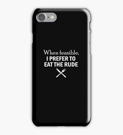 HANNIBAL When feasible, I prefer to eat the rude iPhone Case/Skin