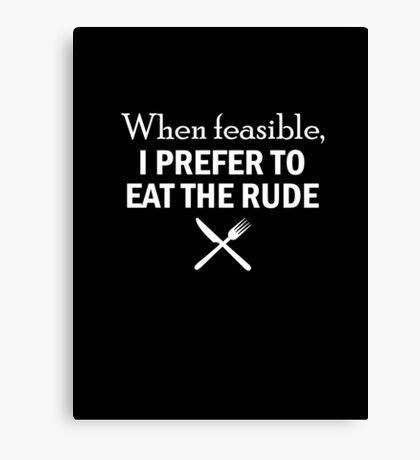 HANNIBAL When feasible, I prefer to eat the rude Canvas Print