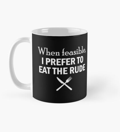 HANNIBAL When feasible, I prefer to eat the rude Mug