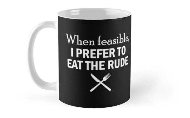 HANNIBAL When feasible, I prefer to eat the rude by Articles & Anecdotes