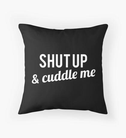 COUPLES SHIRT SHUT UP & CUDDLE ME Throw Pillow