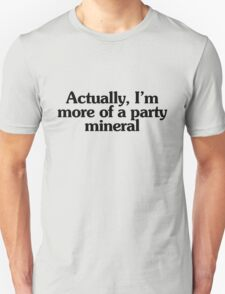 Actually, I'm more of a party mineral T-Shirt