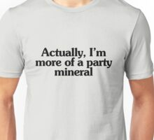 Actually, I'm more of a party mineral Unisex T-Shirt