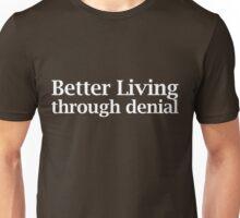 Better living through denial Unisex T-Shirt
