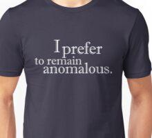 I prefer to remain anomalous Unisex T-Shirt