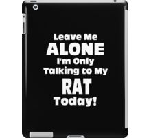 Leave Me Alone I'm Only Talking To My Rat Today - Unisex Tshirt iPad Case/Skin