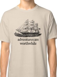 Adventure Are Worthwhile Classic T-Shirt