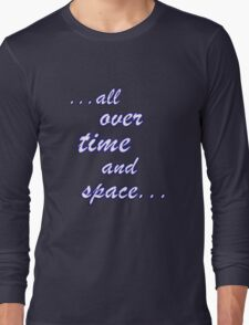 All over time and space... Long Sleeve T-Shirt