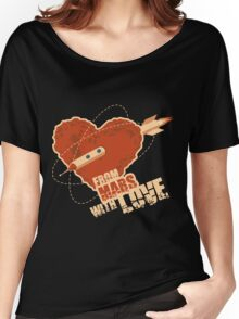From Mars with love Women's Relaxed Fit T-Shirt