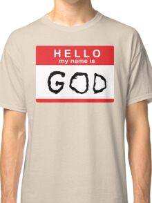 Hello my name is God Classic T-Shirt