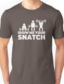Let-me-see-your-Snatch Unisex T-Shirt