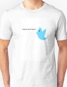 tweet me? T-Shirt