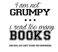 I'm not grumpy I read too many books by Saraelle