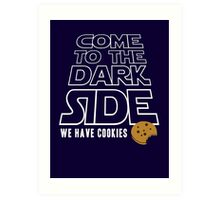 COME TO THE DARK SIDE... We have cookies!!! Art Print