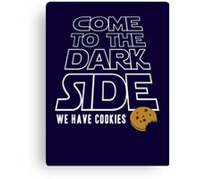 COME TO THE DARK SIDE... We have cookies!!! Canvas Print