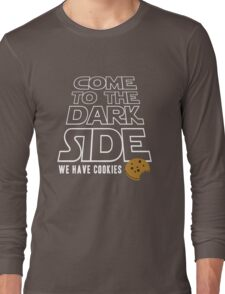 COME TO THE DARK SIDE... We have cookies!!! Long Sleeve T-Shirt