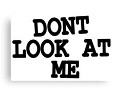 DONT LOOK AT ME  Canvas Print