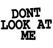 DONT LOOK AT ME  Photographic Print