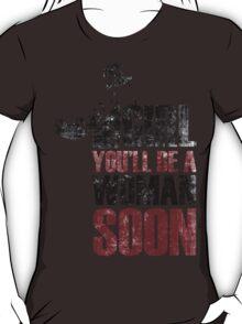 You'll be a woman soon T-Shirt