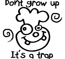 DONT GROW UP - ITS A TRAP by Calgacus