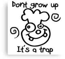 DONT GROW UP - ITS A TRAP Canvas Print