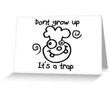 DONT GROW UP - ITS A TRAP Greeting Card