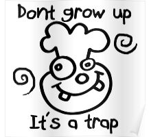 DONT GROW UP - ITS A TRAP Poster