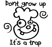 DONT GROW UP - ITS A TRAP Photographic Print