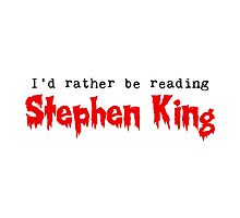 I'd Rather Be Reading Stephen King by Towerjunkie