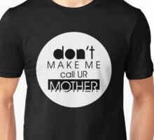Don't Make Me! Unisex T-Shirt