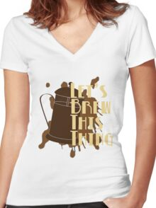 Let's Brew This Thing Women's Fitted V-Neck T-Shirt