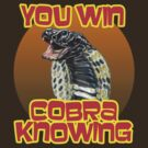 You Win... Cobra Knowing! by BattleTheGazz
