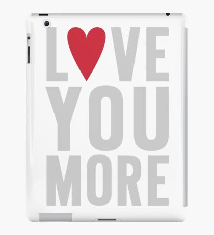 Love You More iPad Case/Skin