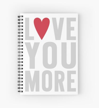 Love You More Spiral Notebook