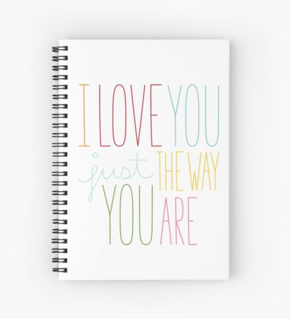 The Way You Are Spiral Notebook