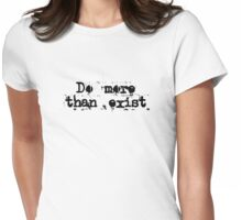 Do More Than Exist T-Shirt