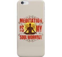 Yoga Meditation is my soul workout iPhone Case/Skin
