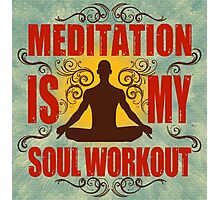Yoga Meditation is my soul workout Photographic Print