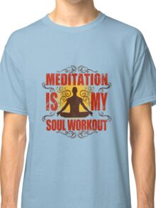 Yoga Meditation is my soul workout Classic T-Shirt