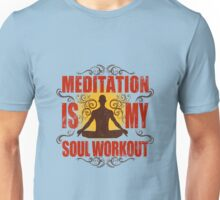 Yoga Meditation is my soul workout Unisex T-Shirt