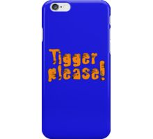 Tigger Please! iPhone Case/Skin