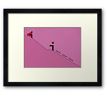Valentine I want your Love. Love love love. Framed Print
