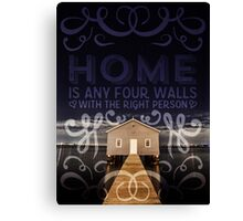 Home is any four walls with the right person - Home Typography Canvas Print