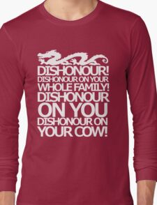 Dishonour on your cow!  Long Sleeve T-Shirt