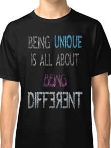 Being Unique is All About Being Different Classic T-Shirt