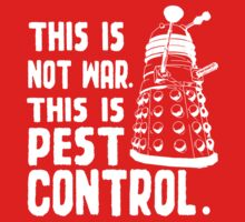 This is not war, This is pest control.  Kids Clothes