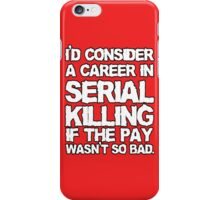 I'd consider a career in serial killing iPhone Case/Skin