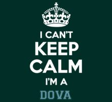 I can't keep calm I'm a DOVA by icanting