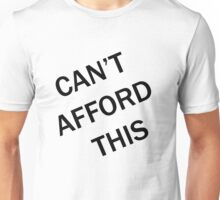 CAN'T AFFORD THIS Unisex T-Shirt