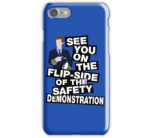 See you on the flipside of the safety demonstration iPhone Case/Skin